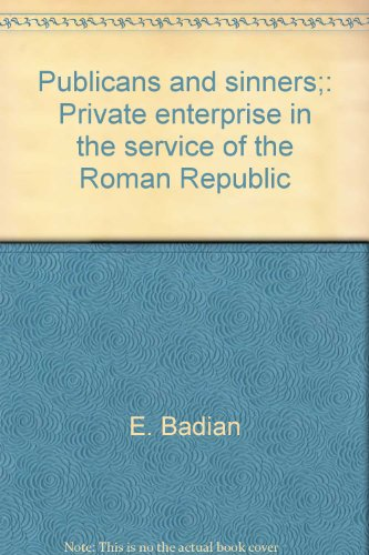 9780801406768: Publicans and Sinners: Private Enterprise in the Service of the Roman Republic