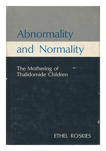 Abnormality and Normality: The Mothering of Thalidomide Children: Roskies, Ethel