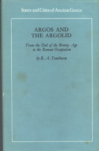 ARGOS AND THE ARGOLID: FROM THE END OF THE BRONZE AGE TO THE ROMAN OCCUPATION (STATES AND CITIES OF...