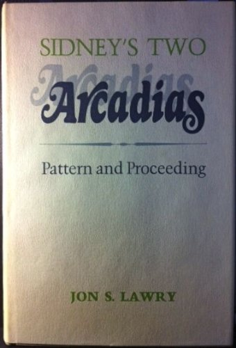 Sidney's Two Arcadias : Pattern and Proceeding