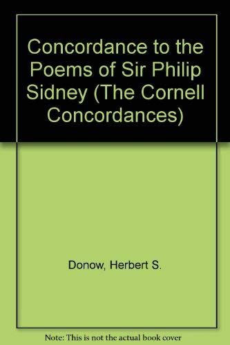 A Concordance to the Poems of Sir Philip Sidney (The Cornell Concordances): Herbert S. Donow