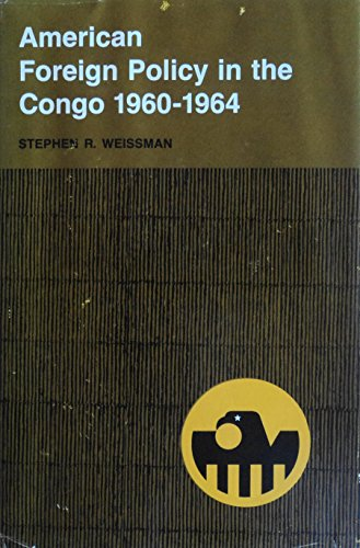 American Foreign Policy in the Congo, 1960-1964: Weissman, Stephen R.