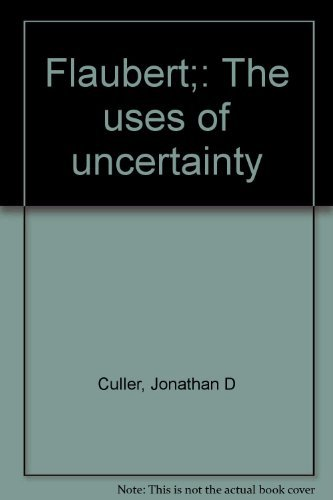 Flaubert;: The uses of uncertainty: Culler, Jonathan D