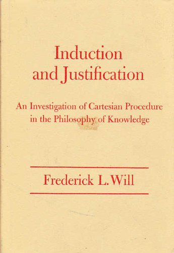 INDUCTION AND JUSTIFICATION: AN INVESTIGATION OF CARTESIAN PROCEDURE IN THE PHILOSOPHY OF KNOWLEDGE...