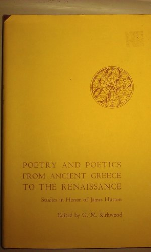 POETRY AND POETICS FROM ANCIENT GREECE TO THE RENAISSANCE. Studies in Honor of James Hutton.: ...