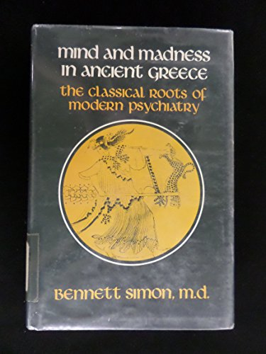 9780801408595: Mind and Madness in Ancient Greece: Classical Roots of Modern Psychiatry