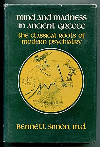 Mind and Madness in Ancient Greece: The Classical Roots of Modern Psychiatry: SIMON, Bennett