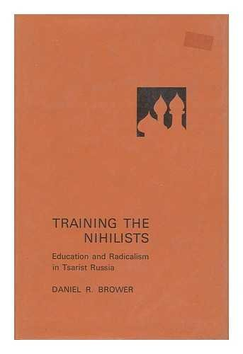 Training the Nihilists; Education and Radicalism in Tsarist Russia