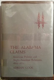 The Alabama Claims: American Politics and Anglo-American Relations, 1865-1872: Cook, Adrian