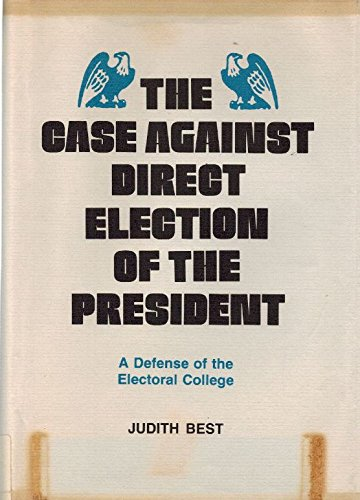 9780801409165: The Case Against Direct Election of the President: A Defense of the Electoral College