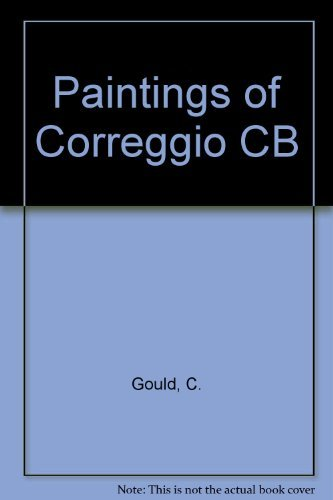 The Paintings of Correggio: Cecil Gould