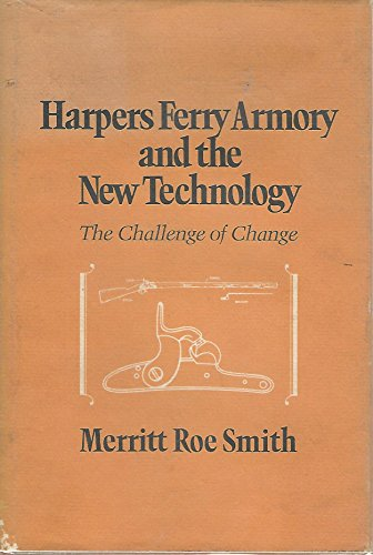 Harpers Ferry Armory and the New Technology: The Challenge of Change: Smith, Merritt Roe