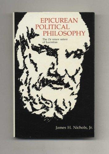 Epicurean Political Philosophy: The De Rerum Natura of Lucretius: Nichols, James H.