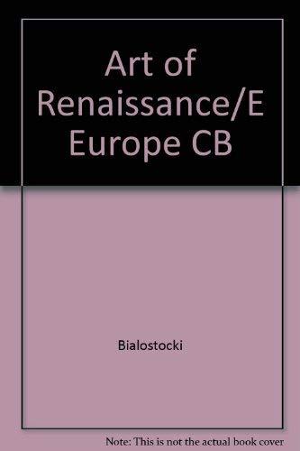 The Art of the Renaissance in Eastern Europe - Hungary - Bohemia - Poland: Bialostocki, Jan