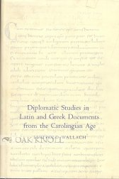 DIPLOMATIC STUDIES IN LATIN AND GREEK DOCUMENTS FROM THE CAROLINGIAN AGE.: Wallach, Luitpold