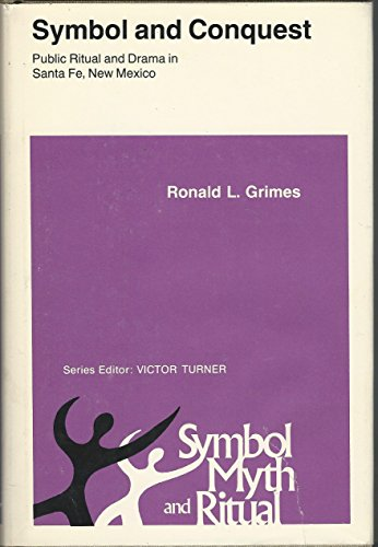 Symbol and Conquest: Public Ritual and Drama in Santa Fe.: Grimes, Ronald L.
