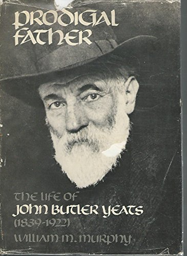 9780801410475: Prodigal Father: The Life of John Butler Yeats, 1839-1922