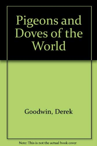 Pigeons and Doves of the World : An Authoritative Guide to All Living or Recently Extinct Species: ...