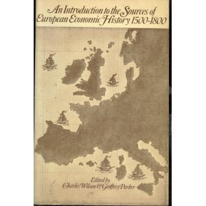 An Introduction to the sources of European economic history, 1500-1800 (World economic history): ...