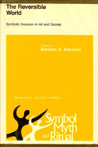 9780801411120: The Reversible World: Symbolic Inversion in Art and Society : Papers