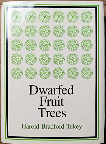 Dwarfed Fruit Trees for Orchard, Garden, and Home: With Special Reference to the Control of Tree ...