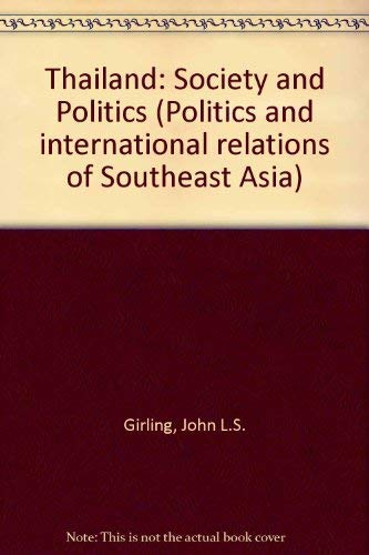 Thailand: Society and Politics (Politics and international relations of Southeast Asia): Girling, ...