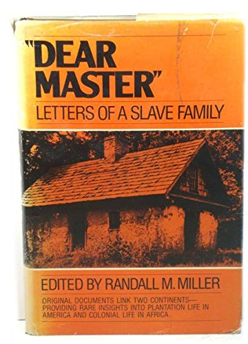 """Dear Master"""": Letters of a Slave Family: Miller, Randall M."""