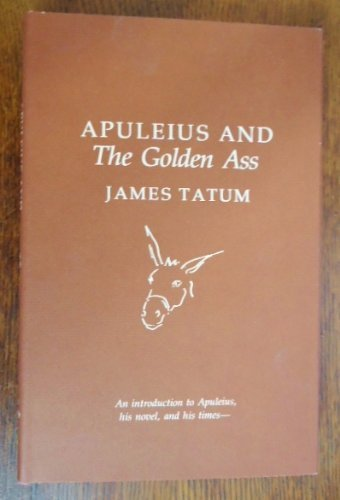 APULEIUS AND THE GOLDEN ASS [An Introduction to Apuleius, His Novel and His Times]