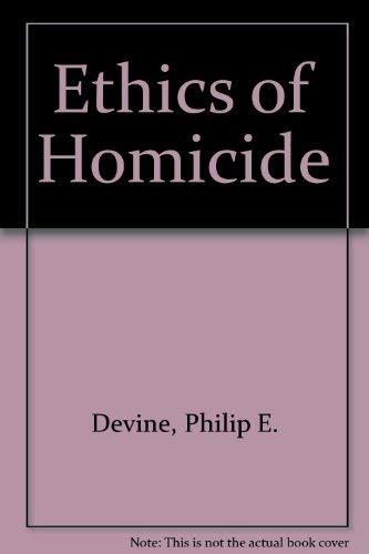 The Ethics of Homicide: Devine, Philip E.