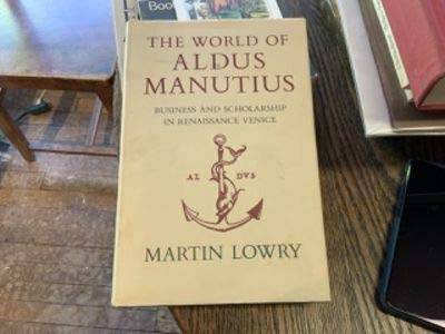 9780801412141: World of Aldus Manutius: Business and Scholarship in Renaissance Venice