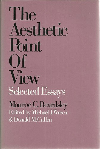 The Aesthetic Point of View: Selected Essays: Beardsley, Monroe C.