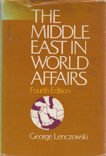 The Middle East in World Affairs: George Lenczowski