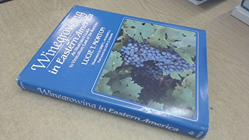 9780801412905: Winegrowing in Eastern America: An Illustrated Guide to Viniculture East of the Rockies