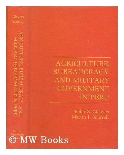 9780801413001: Agriculture, Bureaucracy, and Military Government in Peru