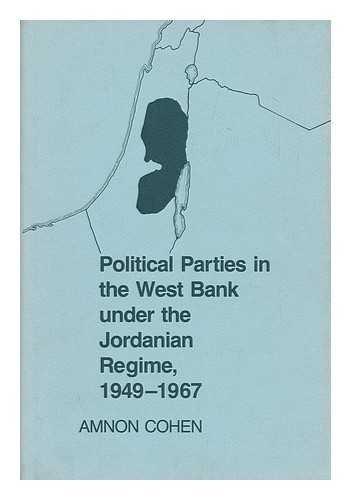 Political parties in the West Bank under the Jordanian regime, 1949-1967.: Cohen, Amnon.