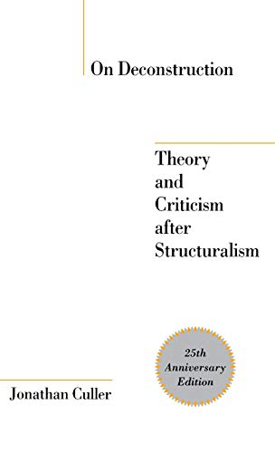On Deconstruction: Theory and Criticism After Structuralism: Culler, Jonathan D.