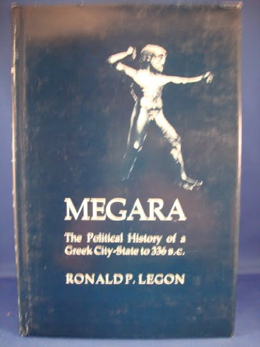 Megara, the Political History of a Greek: Ronald P. Legon