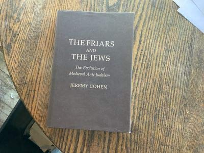 The Friars and the Jews: The Evolution of Mediaeval Anti-Judaism: Cohen, Jeremy
