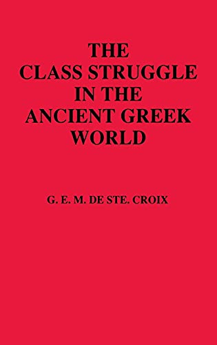 9780801414428: The Class Struggle in the Ancient Greek World: From the Archaic Age to the Arab Conquests