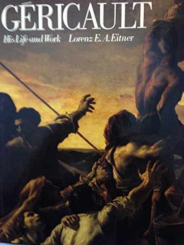 Gericault, His Life and Work: Eitner, Lorenz E. A.