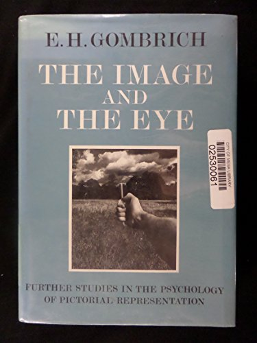 The Image and the Eye - Further Studies in the Psychology of Pictorial Representation: Gombrich,E.H...