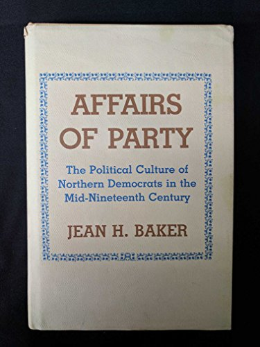 9780801415135: Affairs of Party: Political Culture of Northern Democrats in the Mid-nineteenth Century