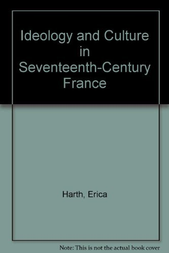 Ideology and Culture in Seventeenth-Century France: Harth, Erica