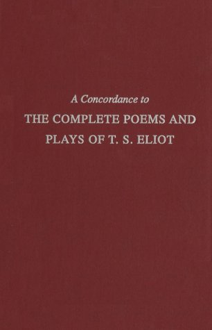 A Concordance to the Complete Poems and Plays of T.S. Eliot (Cornell Concordances): T.S. Eliot