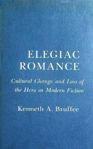 Elegiac Romance: Cultural Change and Loss of: Kenneth A. Bruffee