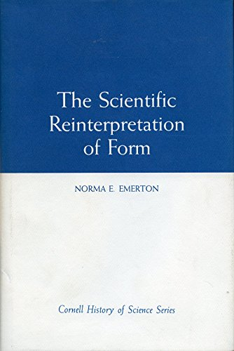 Scientific Reinterpretation of Form (Cornell History of Science Series): Emerton, Norma E.