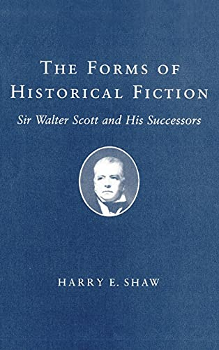 Forms of Historical Fiction: Sir Walter Scott and His Successors: Shaw, Harry E.