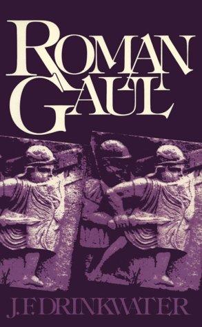 Roman Gaul: The Three Provinces, 58 BC-AD: J.F. Drinkwater