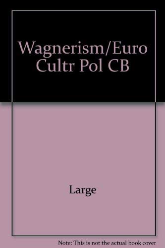 9780801416460: Wagnerism in European Culture and Politics