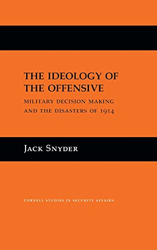 9780801416576: The Ideology of the Offensive: Military Decision Making and the Disasters of 1914 (Cornell Studies in Security Affairs)